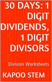 30 Days Math Division Series: 1 Digit Dividends, 1 Digit Divisors, Daily Practice Workbook To Improve Mathematics Skills: Maths Worksheets