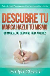 Descubre tu marca - Hazlo tú mismo: Un manual de Branding para autores