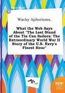 Wacky Aphorisms, What the Web Says about the Last Stand of the Tin Can Sailors