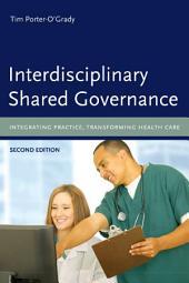 Interdisciplinary Shared Governance: Integrating Practice, Transforming Health Care: Integrating Practice, Transforming Health Care, Edition 2