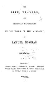 The Life, Travels, and Christian Experiences in the Work of the Ministry of Samuel Bownas