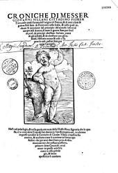 Croniche di messer Giovanni Villani,... nelle quali si tratta dell'origine di Firenze, et di tutti e fatti et guerre state fatte da Fiorentini nella Italia...