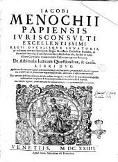 Iacobi Menochii ... De arbitrarijs iudicum quaestionibus, & causis. Libri duo. ... Hac omnium postrema editione ab ipso auctore recogniti, ... Cum indicibus quatuor, ..