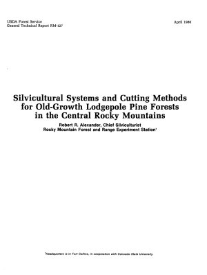 Silvicultural Systems and Cutting Methods for Old growth Lodgepole Pine Forests in the Central Rocky Mountains