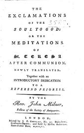 The Exclamations of the Soul to God: Or the Meditations of St. Teresa After Communion. Newly Translated ... By the Rev. John Milner