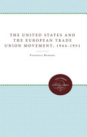 The United States and the European Trade Union Movement  1944 1951 PDF