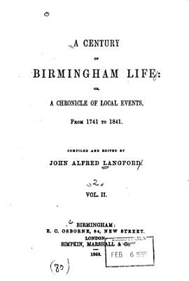 A Century of Birmingham Life  Or  A Chronicle of Local Events  from 1741 to 1841 PDF