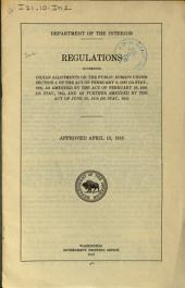 Regulations Governing Indian Allotments on the Public Domain Under Section 4 of the Act of February 8, 1887, as Amended by the Act of February 28, 1891, and as Further Amended by the Act of June 25, 1910. Approved April 15, 1918