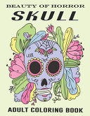 Beauty Of Horror Skull Adult Coloring Book Book PDF