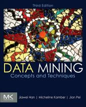 Data Mining: Concepts and Techniques: Edition 3