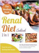 The Healing Renal Diet Cookbook [2 in 1]