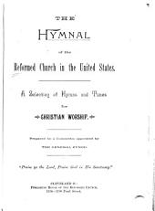 The Hymnal of the Reformed Church in the United States: A Selection of Hymns and Tunes for Christian Worship