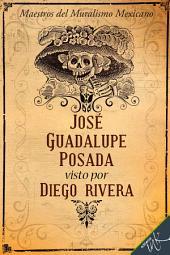 José Guadalupe Posada visto por Diego Rivera