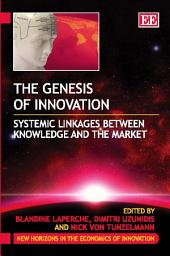 The Genesis of Innovation: Systemic Linkages Between Knowledge and the Market