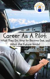 Career As A Pilot: What They Do, How to Become One, and What the Future Holds!