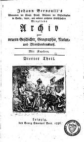 Johann Bernouilli's Archiv zur Neuern Geschichte, Geographie, Natur- und Menschenkenntniss: Band 4