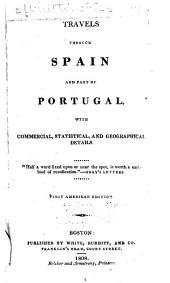 Travels Through Spain and Part of Portugal: With Commercial, Statistical, and Geographical Details, Volume 1
