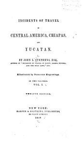 Incidents of Travel in Central America, Chiapas, and Yucatan: Volume 1