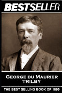George Du Maurier - Trilby: The Bestseller of 1895