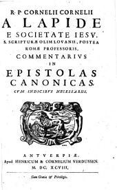 R. P Cornelii Cornelii a Lapide ... Commentarius in Epistolas Canonicas: cum indicibus necessariis