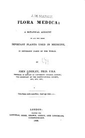 Flora Medica: A Botanical Account of All the More Important Plants Used in Medicine, in Different Parts of the World