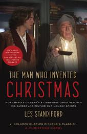 The Man Who Invented Christmas (Movie Tie-In): How Charles Dickens's A Christmas Carol Rescued His Career and Revived OurHoliday Spirits