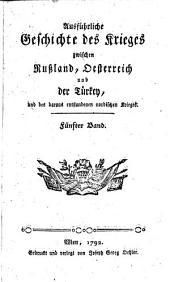 Ausführliche Geschichte des Krieges zwischen Rußland, Oesterreich und der Türkey und des daraus entstandenen nordischen Krieges. 2. Aufl: Band 5