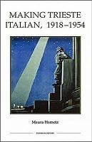 Making Trieste Italian  1918 1954 PDF