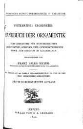 Systematisch geordnetes Handbuch der Ornamentik zum Gebrauche für Musterzeichner, Architekten, Schulen und Gewerbetreibende: sowie zum Studium im allgemeinen
