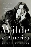 Wilde in America  Oscar Wilde and the Invention of Modern Celebrity PDF