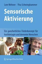 Sensorische Aktivierung: Ein ganzheitliches Förderkonzept für hochbetagte und demente Menschen