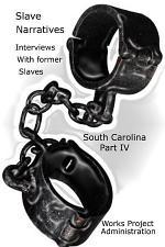 Slave Narratives: Interviews with Former Slaves South Carolina Narratives, Part 4