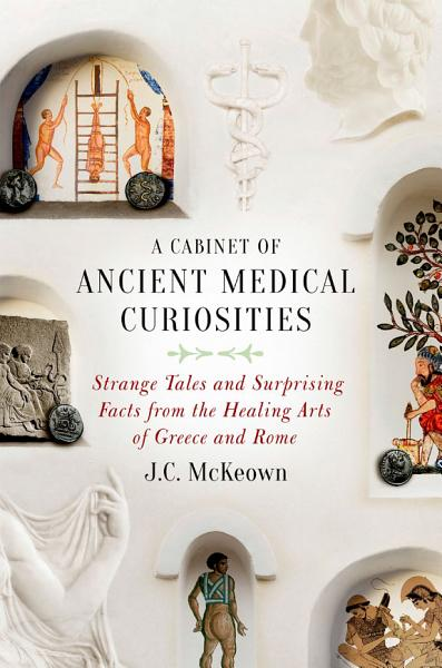 A Cabinet of Ancient Medical Curiosities Pdf Book
