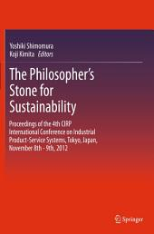 The Philosopher's Stone for Sustainability: Proceedings of the 4th CIRP International Conference on Industrial Product-Service Systems, Tokyo, Japan, November 8th - 9th, 2012
