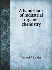 A Hand-book of Industrial Organic Chemistry: Adapted for the Use of Manufacturers, Chemists, and All Interested in the Utilization of Organic Materials in the Industrial Arts