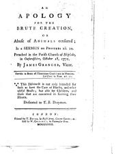 An Apology for the Brute Creation; or abuse of animals censured; in a Sermon [on Prov. xii. 10].