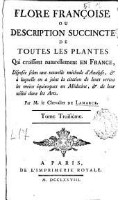 Flore françoise ou description succincte de toutes les plantes qui croissent naturellement en France ...