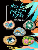 How to Paint on Rocks Step by Step Instructions