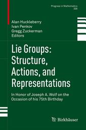 Lie Groups: Structure, Actions, and Representations: In Honor of Joseph A. Wolf on the Occasion of his 75th Birthday
