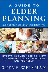 A Guide to Elder Planning: Everything You Need to Know to Protect Your Loved Ones and Yourself, Edition 2