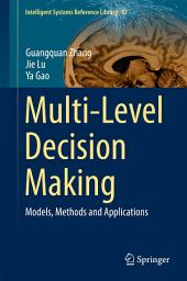 Multi-Level Decision Making: Models, Methods and Applications