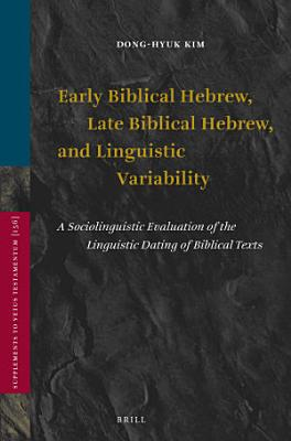 Early Biblical Hebrew  Late Biblical Hebrew  and Linguistic Variability PDF