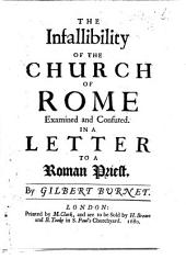 The Infallibility of the Church of Rome Examined and Confuted: In a Litter to a Roman Priest