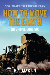 How to Move the Earth (In Simple English): A Guide to Earthmoving in the Mining Industry