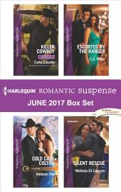 Harlequin Romantic Suspense June 2017 Box Set: Killer Cowboy\Cold Case Colton\Escorted by the Ranger\Silent Rescue