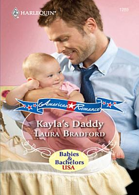 Kayla s Daddy  Mills   Boon Love Inspired   Babies   Bachelors USA  Book 1  PDF