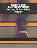 Teacher s Guide Classroom Worksheets How Long  til Black Future Month  PDF