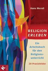 Religion erleben: Ein Arbeitsbuch für den Religionsunterricht -