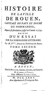 Histoire de la ville de Rouen: capitale de pays et duché de Normandie, depuis sa fondation jusqu'en l'année 1774, suivie d'un essai sur la Normandie littéraire, Volume2