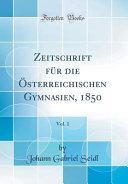 Zeitschrift F  r Die   sterreichischen Gymnasien  1850  Vol  1  Classic Reprint  PDF